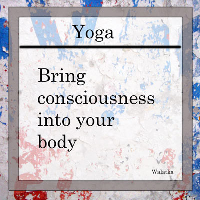Yoga: bring connsciousness into your body